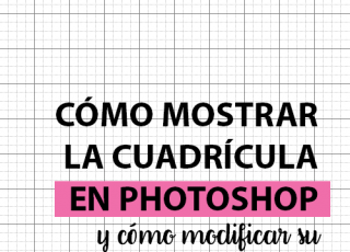 Cómo mostrar la cuadrícula en Photoshop y cómo modificar su tamaño