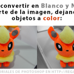 Cómo dejar a color partes de la imagen y el resto en blanco y negro