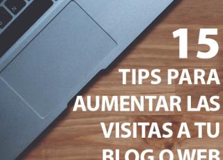 15 Tips para aumentar las visitas a tu blog o web
