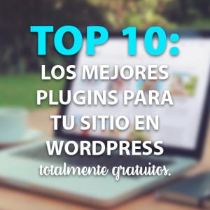 Top 10: Los mejores plugins para tu sitio en WordPress