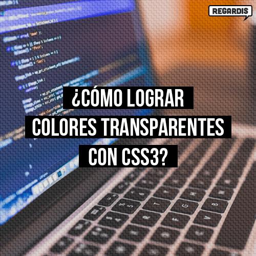 ¿Cómo lograr colores transparentes con CSS3?