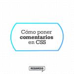 Cómo poner comentarios en CSS