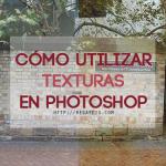 Cómo usar y aplicar texturas en Photoshop