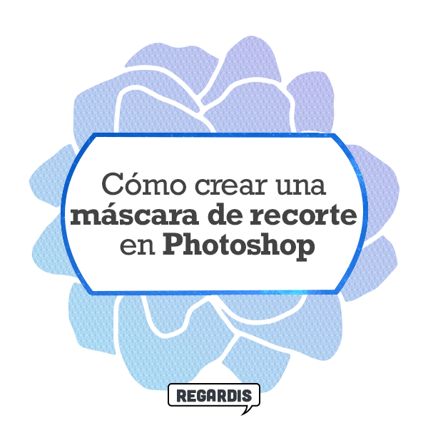¿Cómo crear una máscara de recorte en Photoshop?