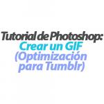 Cómo crear un GIF en Photoshop (Optimización para Tumblr)
