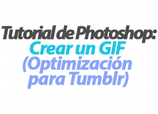 Tutorial de Photoshop: Crear un GIF (Optimización para Tumblr)