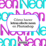 Cómo hacer letras efecto neon en Photoshop