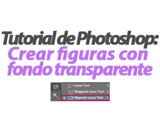 Tutorial de Photoshop: Cómo crear figuras con fondo transparente