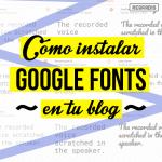 ¿Cómo utilizar Google Fonts en tu blog?