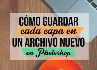 Cómo guardar cada capa de Photoshop en un nuevo archivo?