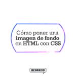 Cómo poner una imagen de fondo en HTML con CSS
