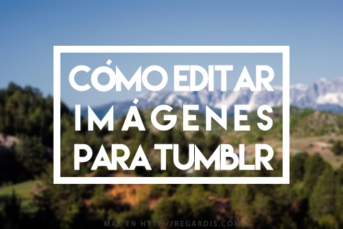 Cómo editar Imágenes para Tumblr