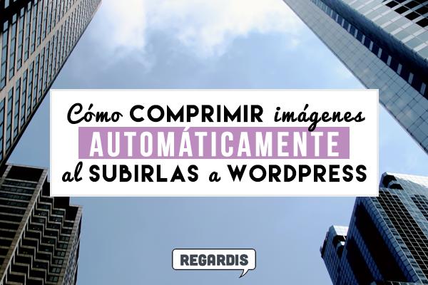 Cómo comprimir imágenes automáticamente al subirlas a WordPress