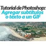 Agregar subtítulos o texto a un GIF (Photoshop)