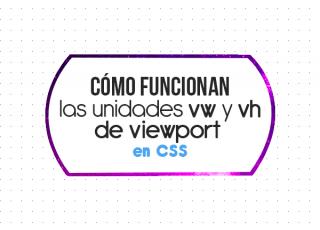 Cómo funcionan las unidades vw y vh de viewport en CSS