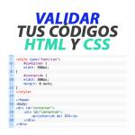 Validar tus códigos de HTML y CSS
